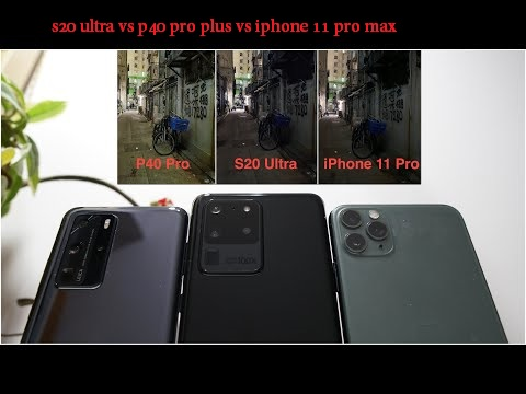 s20 ultra vs p40 pro plus vs iphone 11 pro max